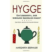 """""""Hygge"""": Ein Lebensstil der wirklich Glücklich macht - Das Glück, das Sie nicht kaufen können"""