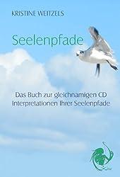 Seelenpfade: Das Buch zur gleichnamigen CD - Interpretationen Ihrer Seelenpfade