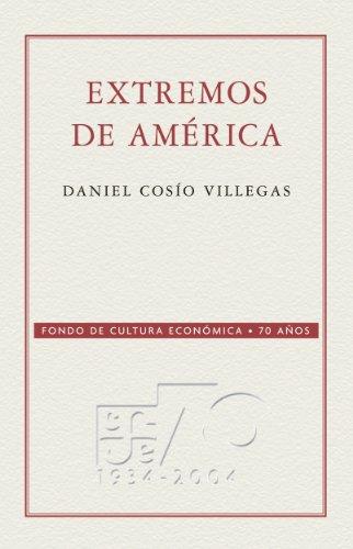 Extremos de América: 0 (Coleccion Conmemorativa 70 Aniversario) por Daniel Cosío Villegas