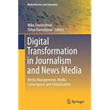 Digital Transformation in Journalism and News Media: Media Management, Media Convergence and Globalization (Media Business and Innovation)
