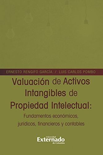 Valuación de Activos Intangibles de Propiedad Intelectual: Fundamentos y Nociones Jurídico Financieras y Contables