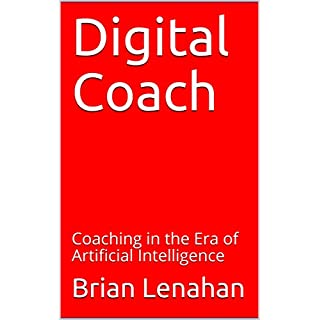 Digital Coach: Coaching in the Era of Artificial Intelligence (AI Foundations Book 2)