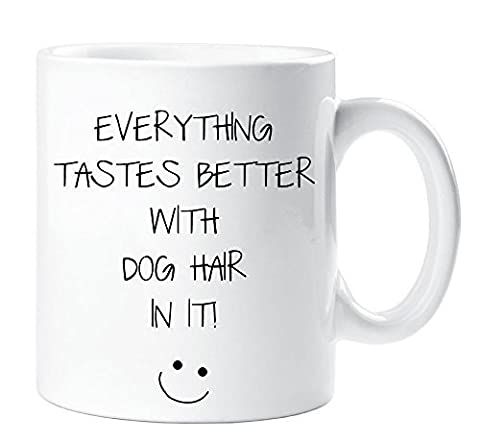 Everything Tastes Better With Dog Hair In It Mug Sarcasm Sacrastic Friend Funny Gift Cup Birthday