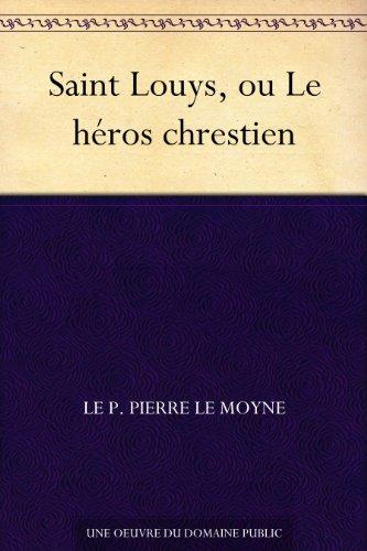 Couverture du livre Saint Louys, ou Le héros chrestien