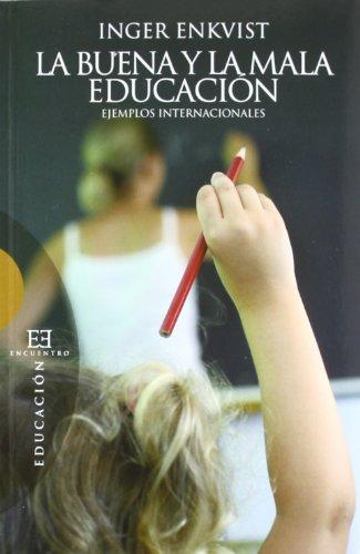 La buena y la mala educación: Ejemplos internacionales (Ensayo) por Inger Enkvist