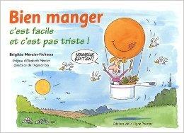 Bien manger : C'est facile et c'est pas triste ! de Brigitte Mercier-Fichaux,Blom (Illustrations),Elisabeth Mercier (Prface) ( 14 avril 2009 )