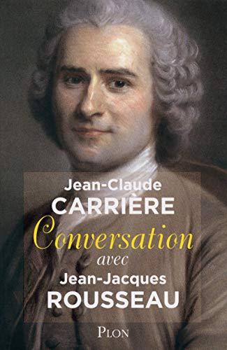 Conversation avec Jean-Jacques Rousseau par Jean-Claude CARRIERE