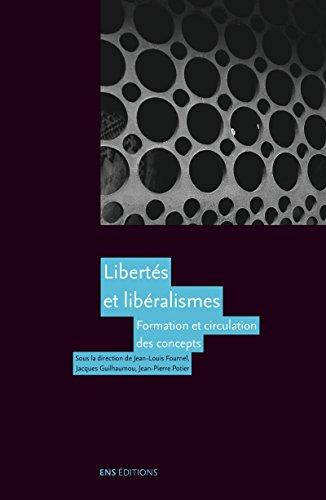 Libertés et libéralismes: Formation et circulation des concepts (Gouvernement en question(s)) par Jean-Pierre Potier