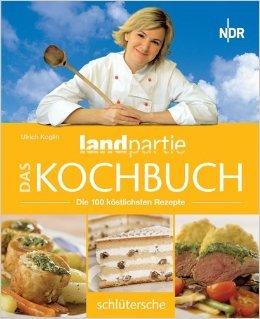Das Landpartie Kochbuch. Die 100 kšstlichsten Rezepte ( Restexemplar, 16. Juni 2006 )
