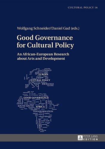 Good Governance for Cultural Policy: An African-European Research about Arts and Development (Studien zur Kulturpolitik. Cultural Policy, Band 16)