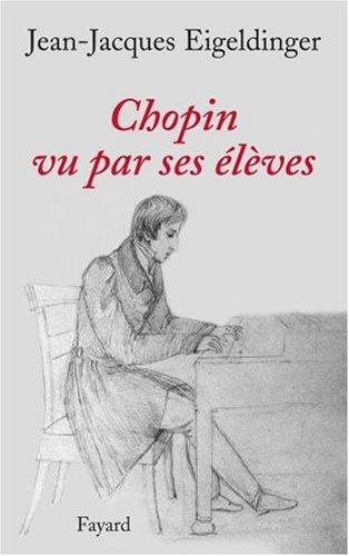 Chopin vu par ses élèves par Jean-Jacques Eigeldinger