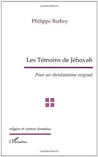 Les Témoins de Jéhovah. Pour un christianisme original (Religion et sciences humaines) par Philippe Barbey