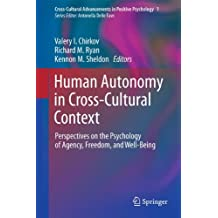 Human Autonomy in Cross-Cultural Context: Perspectives on the Psychology of Agency, Freedom, and Well-Being (Cross-Cultural Advancements in Positive Psychology)