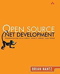 Open Source .NET Development: Programming with NAnt, NUnit, NDoc, and More