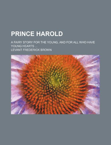 Prince Harold; A Fairy Story for the Young, and for All Who Have Young Hearts