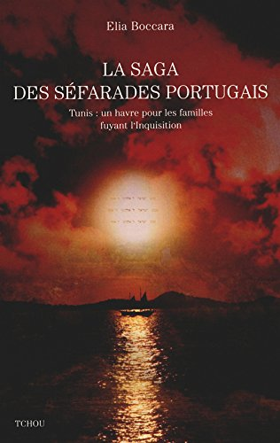 LA SAGA DES SEPHARADES PORTUGAIS, contee a partir de deux familles fuyant l'inquisition