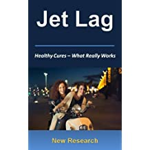 Jet Lag - What Really Works: New Jet Lag Research For Natural Cures & Relief