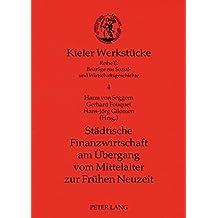 Städtische Finanzwirtschaft am Übergang vom Mittelalter zur Frühen Neuzeit (Kieler Werkstücke)
