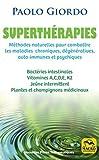 Superthérapies: Mèthodes naturelles pour combattre les maladies chroniques, dégénératives...