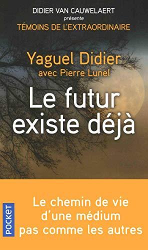 Le futur existe déjà par Yaguel DIDIER