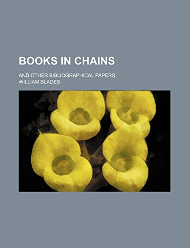 Books in Chains; And Other Bibliographical Papers by William Blades (12-Jan-2012) Paperback
