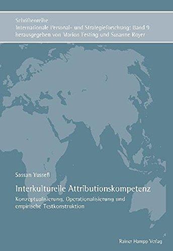 Interkulturelle Attributionskompetenz: Konzeptualisierung, Operationalisierung und empirische Testkonstruktion (Schriftenreihe Internationale Personal- und Strategieforschung)