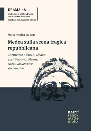 "Medea sulla scena tragica repubblicana: Commento a Ennio, ""Medea exul""; Pacuvio, ""Medus""; Accio, ""Medea sive Argonautae"" (DRAMA - Studien zum antiken Drama und seiner Rezeption)"