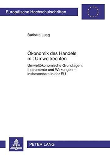 Ökonomik des Handels mit Umweltrechten: Umweltökonomische Grundlagen, Instrumente und Wirkungen - insbesondere in der EU (Europäische ... / Publications Universitaires Européennes) by Barbara Lueg (2010-01-22)