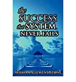 the success system that never fails the science of success principles author w clement stone published on march 2007