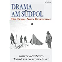Drama am Südpol | Robert Falcon Scotts Tagebücher der letzten Fahrt (Ausgabe zum hundertsten Jahrestag) (kommentiert)