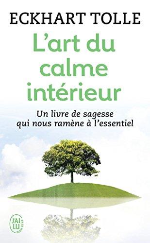 L'art du calme intérieur : Un livre de sagesse qui nous ramène à l'essentiel par Eckhart Tolle