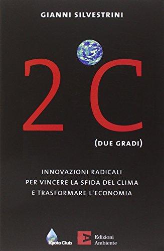 2C (due gradi). Innovazioni radicali per vincere la sfida del clima e trasformare l'economia