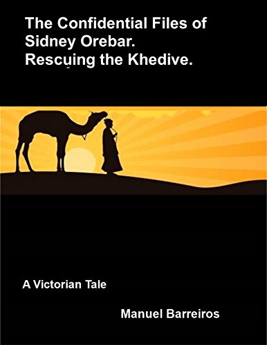 Book cover image for The Confidential Files of Sidney Orebar.Rescuing the Khedive.: A Victorian Tale.