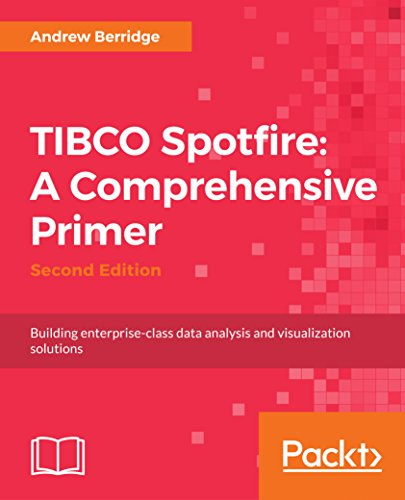 TIBCO Spotfire: A Comprehensive Primer - Second Edition: Building  enterprise-class data analysis and visualization solutions