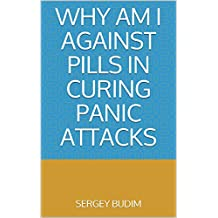 Why Am I Against Pills In Curing Panic Attacks (English Edition)