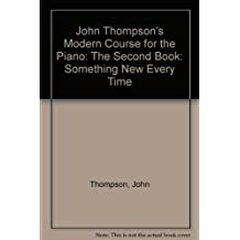 John Thompson's Modern Course for the Piano: The Second Book: Something New Every Time