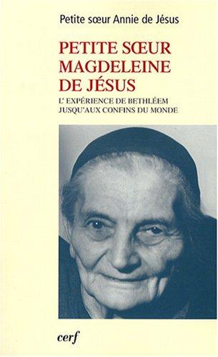 Petite soeur Magdeleine de Jésus : L'exérience de Bethléem jusqu'aux confins du monde