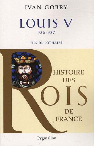 Louis V : Fils de Lothaire, 986-987