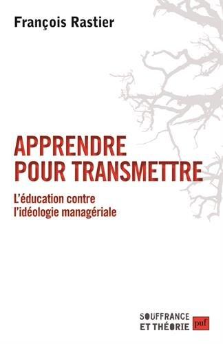Apprendre pour transmettre - L'éducation contre l'idéologie managériale