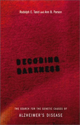 Decoding Darkness: The Search For The Genetic Causes Of Alzheimer's Disease by Rudolph E. Tanzi (2000-10-01)