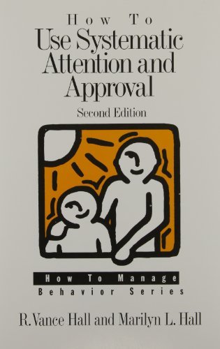 How to Use Systematic Attention and Approval (How to Manage Behavior Series) by R. Vance Hall (1998-04-01)