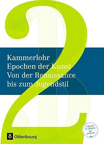 Kammerlohr - Epochen der Kunst - Neubearbeitung: Band 2 - Von der Renaissance bis zum Jugendstil:...