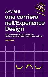 Avviare una carriera nell'Experience Design: Come diventare professionisti nella progettazione di esperienze d'uso (Guide per Designer Indipendenti Vol. 4)
