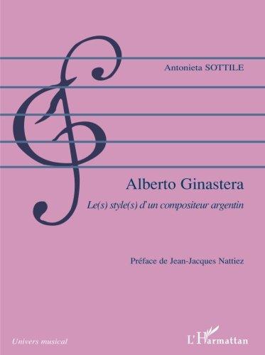Alberto Ginastera: Le(s) style(s) d'un compositeur argentin par Antonieta Sottile