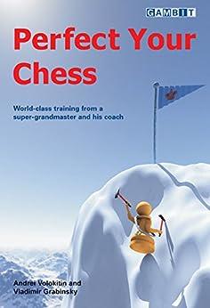 Perfect Your Chess (English Edition) von [Volokitin,Andrei, Grabinsky,Vladimir]