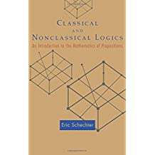 Classical and Nonclassical Logics: An Introduction to the Mathematics of Propositions by Eric Schechter (2005-08-28)