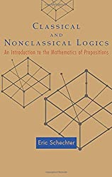 Classical and Nonclassical Logics: An Introduction to the Mathematics of Propositions by Eric Schechter (2005-08-08)