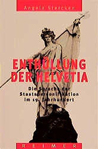 Enthüllung der Helvetia: Die Sprache der Staatspersonifikation im 19. Jahrhundert (Reihe Historische Anthropologie)