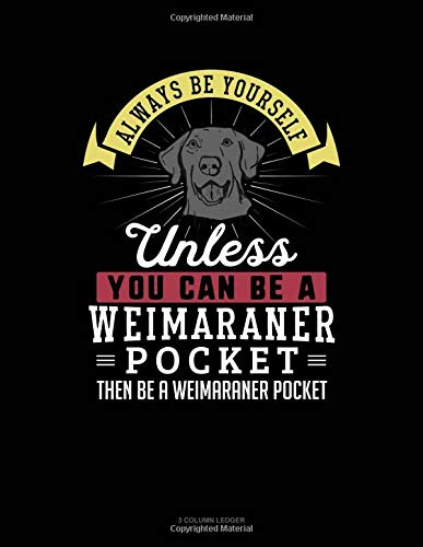 Always Be Yourself Unless You Can Be A Weimaraner Pocket Then Be A Weimaraner Pocket: 3 Column Ledger por Blue Cloud Novelty