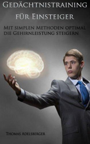 Gedächtnistraining für Einsteiger - Mit simplen Methoden optimal die Gehirnleistung steigern